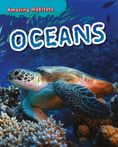 Amazing Habitats: Oceans - Amazing Habitats (Hardback)