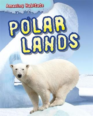 Polar Lands - Amazing Habitats (Hardback)