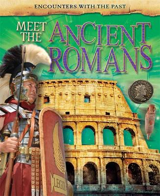 Meet the Ancient Romans - Encounters with the Past (Hardback)