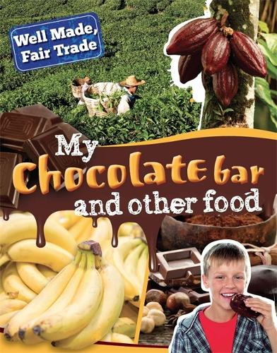 Well Made, Fair Trade: My Chocolate Bar and Other Food - Well Made, Fair Trade (Paperback)