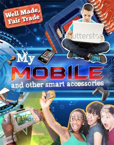 Well Made, Fair Trade: My Smartphone and other Digital Accessories - Well Made, Fair Trade (Paperback)