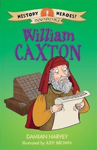 History Heroes: William Caxton - History Heroes (Hardback)