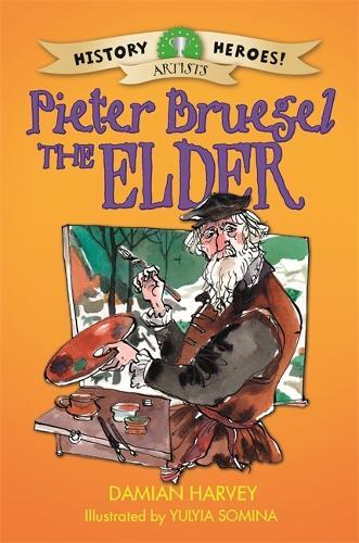 History Heroes: Pieter Bruegel the Elder - History Heroes (Hardback)