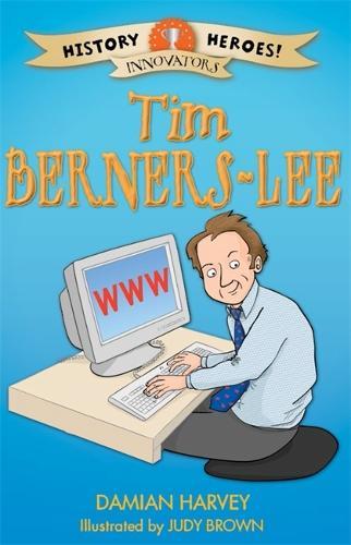 History Heroes: Tim Berners-Lee - History Heroes (Hardback)