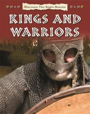 Kings and Warriors - Discover the Anglo-Saxons 1 (Hardback)