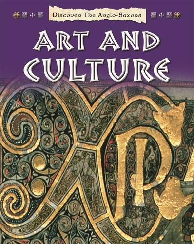 Discover the Anglo-Saxons: Art and Culture - Discover the Anglo-Saxons (Paperback)