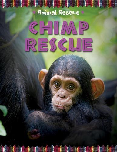 Animal Rescue: Chimp Rescue - Animal Rescue (Hardback)