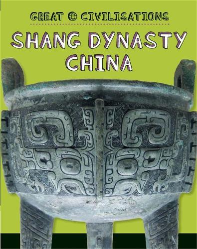 Great Civilisations: Shang Dynasty China - Great Civilisations (Paperback)