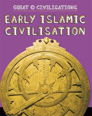 Great Civilisations: Early Islamic Civilisation - Great Civilisations (Paperback)