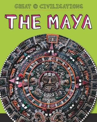 The Maya - Great Civilisations 6 (Hardback)