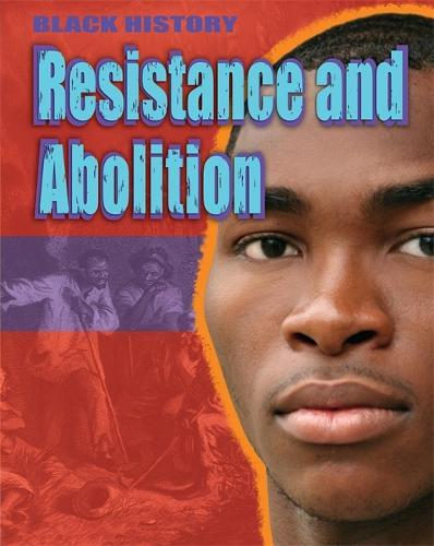 Black History: Resistance and Abolition - Black History (Paperback)