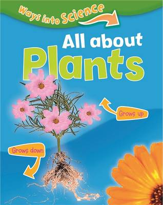 Ways Into Science: All About Plants - Ways Into Science (Hardback)