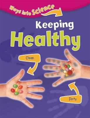 Ways Into Science: Keeping Healthy - Ways Into Science (Hardback)