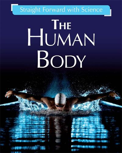 Straight Forward with Science: The Human Body - Straight Forward with Science (Hardback)