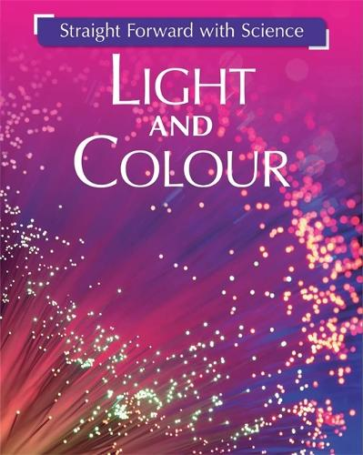 Straight Forward with Science: Light and Colour - Straight Forward with Science (Paperback)