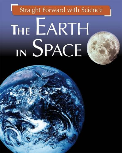 Straight Forward with Science: The Earth in Space - Straight Forward with Science (Hardback)