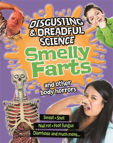 Disgusting and Dreadful Science: Smelly Farts and Other Body Horrors - Disgusting and Dreadful Science (Hardback)