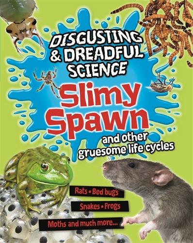 Disgusting and Dreadful Science: Slimy Spawn and Other Gruesome Life Cycles - Disgusting and Dreadful Science (Hardback)