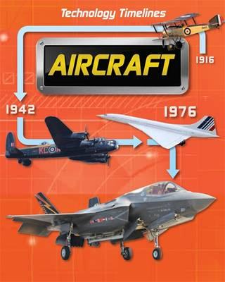 Technology Timelines: Aircraft - Technology Timelines (Hardback)