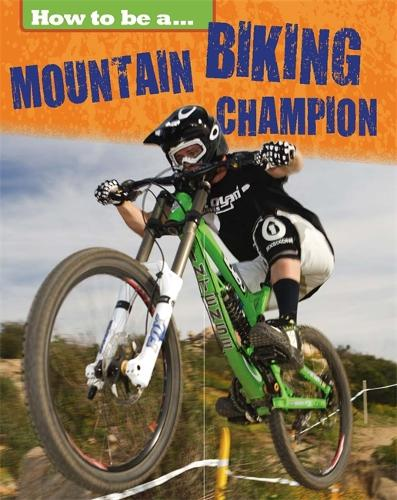 How to be a... Mountain Biking Champion - How to be a... (Paperback)
