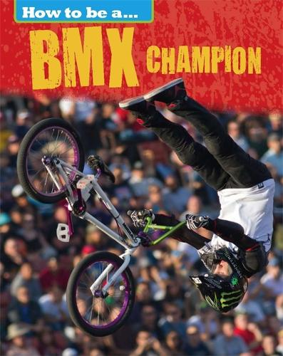 How to be a... BMX Champion - How to be a... (Paperback)