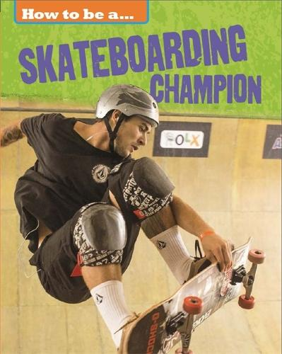 How to be a... Skateboarding Champion - How to be a... (Hardback)