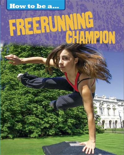 How to be a... Freerunning Champion - How to be a... (Hardback)