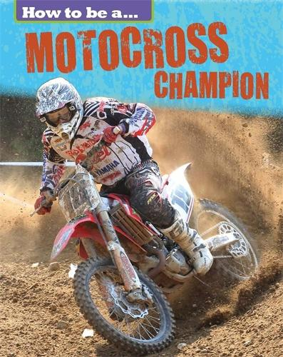 How to be a... Motocross Champion - How to be a... (Hardback)