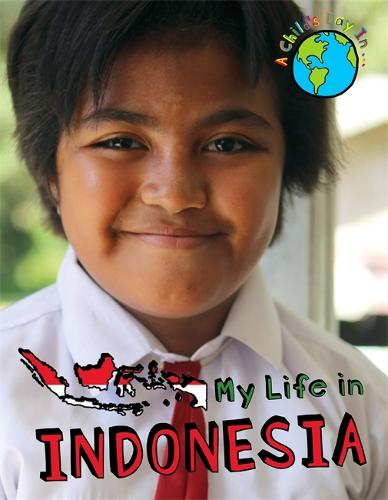 A Child's Day In...: My Life in Indonesia - A Child's Day In... (Hardback)