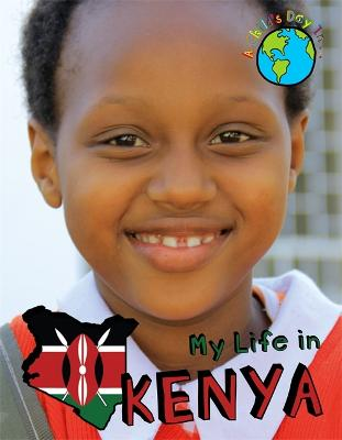 A Child's Day In...: My Life in Kenya - A Child's Day In... (Hardback)