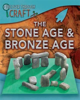 Discover Through Craft: The Stone Age and Bronze Age - Discover Through Craft (Hardback)