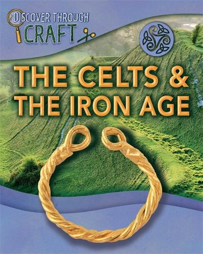 Discover Through Craft: The Celts and the Iron Age - Discover Through Craft (Paperback)