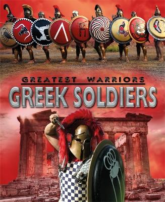 Greatest Warriors: Greek Soldiers - Greatest Warriors (Paperback)