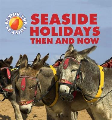 Beside the Seaside: Seaside Holidays Then and Now - Beside the Seaside (Hardback)