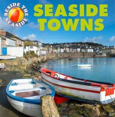 Beside the Seaside: Seaside Towns - Beside the Seaside (Hardback)