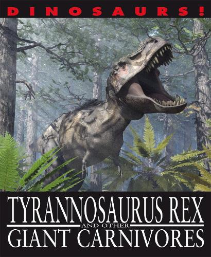 Dinosaurs!: Tyrannosaurus Rex and other Giant Carnivores - Dinosaurs! (Paperback)