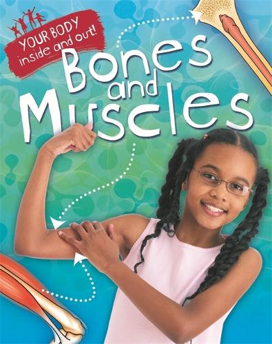 Your Body: Inside and Out: Bones and Muscles - Your Body: Inside and Out (Paperback)