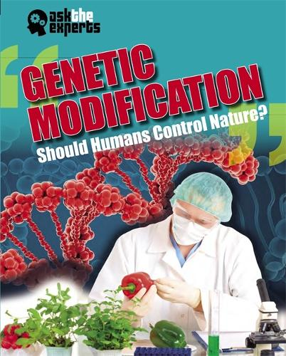 Ask the Experts: Genetic Modification: Should Humans Control Nature? - Ask the Experts (Hardback)
