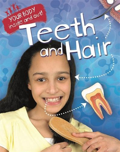 Your Body: Inside and Out: Teeth and Hair - Your Body: Inside and Out (Paperback)