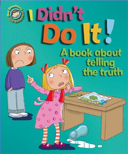 Our Emotions and Behaviour: I Didn't Do It!: A book about telling the truth - Our Emotions and Behaviour (Paperback)