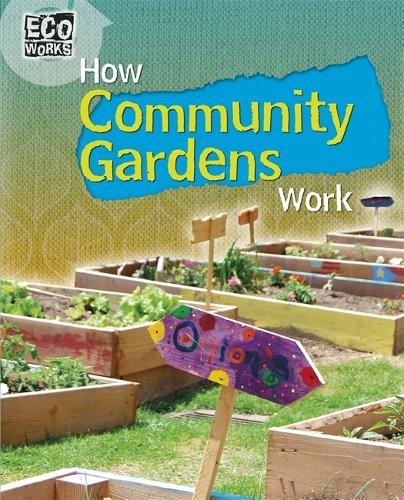 Eco Works: How Community Gardens Work - Eco Works (Hardback)