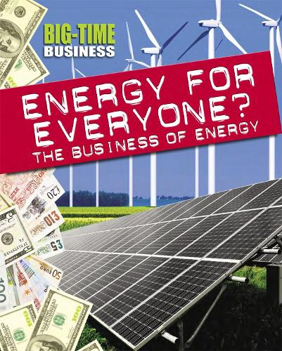 Big-Time Business: Energy for Everyone?: The Business of Energy - Big-Time Business (Hardback)