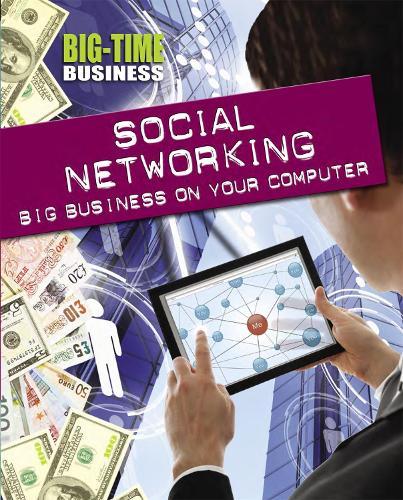 Big-Time Business: Social Networking: Big Business on Your Computer - Big-Time Business (Hardback)
