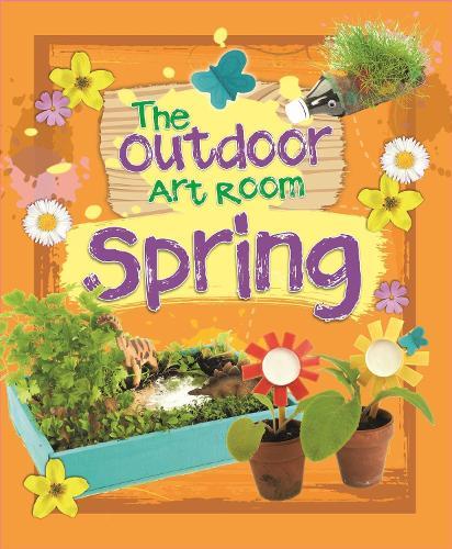 The Outdoor Art Room: Spring - The Outdoor Art Room (Hardback)