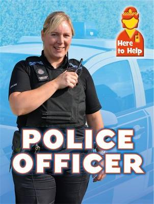 Here to Help: Police Officer - Here to Help (Hardback)