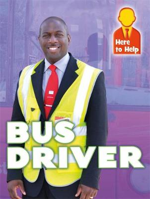 Here to Help: Bus Driver - Here to Help (Hardback)
