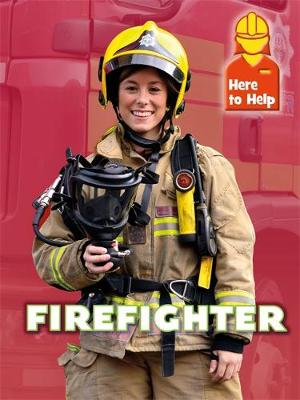 Here to Help: Firefighter - Here to Help (Hardback)