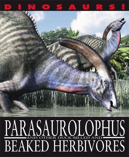 Dinosaurs!: Parasaurolophyus and other Duck-billed and Beaked Herbivores - Dinosaurs! (Paperback)