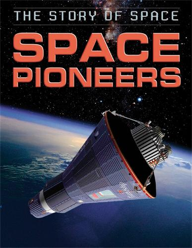 The Story of Space: Space Pioneers - The Story of Space (Hardback)
