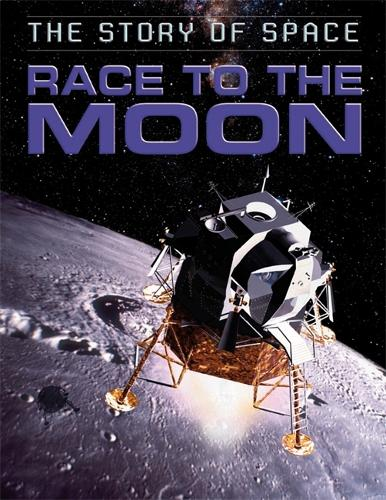 The Story of Space: Race to the Moon - The Story of Space (Hardback)